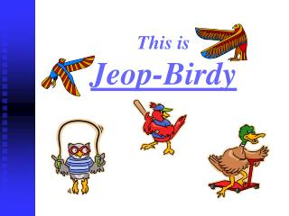 This is Jeop-Birdy