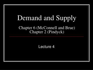 Demand and Supply  Chapter 6 (McConnell and Brue) Chapter 2 ( Pindyck )