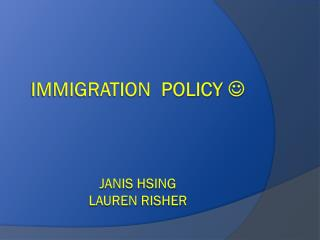 IMMIGRATION  POLICY   Janis  Hsing lauren risher