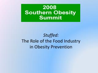 Stuffed: The Role of the Food Industry in Obesity Prevention