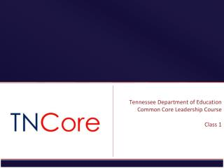 Tennessee Department of Education  Common Core Leadership Course Class 1