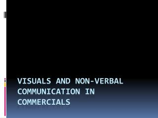 Visuals and Non-Verbal Communication in commercials