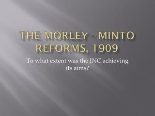 The Morley - Minto reforms, 1909