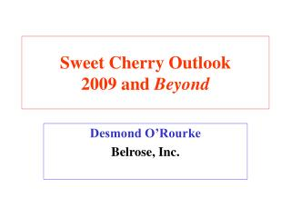 Sweet Cherry Outlook 2009 and  Beyond