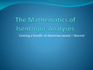 The Mathematics of Isentropic Analyses