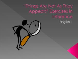 """Things Are Not As They Appear:"" Exercises in Inference"