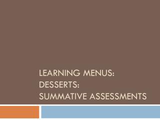 Learning menus: Desserts: Summative Assessments