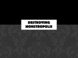 DESTROYING  MONSTROPOLIS