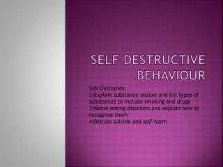 Self destructive behaviour