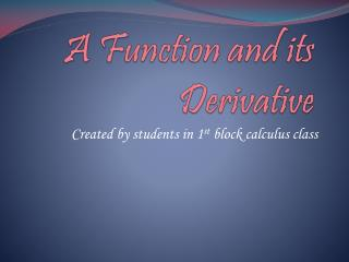 A Function and its Derivative