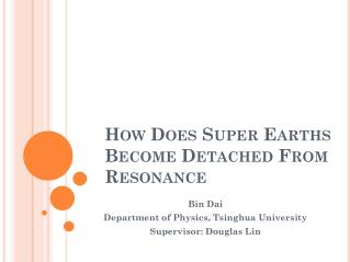 How  Does Super  Earths  Become Detached From Resonance