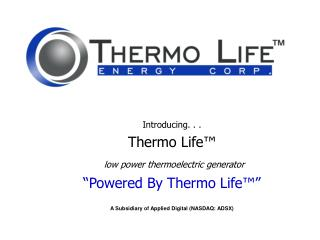 Introducing. . . Thermo Life   low power thermoelectric generator  Powered By Thermo Life    A Subsidiary of Applied Dig
