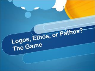 Logos, Ethos, or Pathos?  The Game