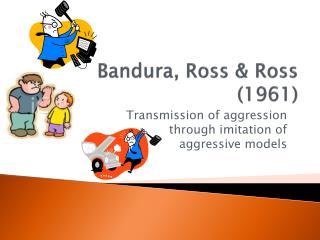Bandura , Ross & Ross (1961)