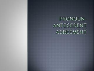 Pronoun-Antecedent Agreement