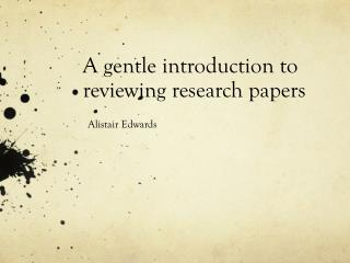 A gentle introduction to  reviewing research  papers