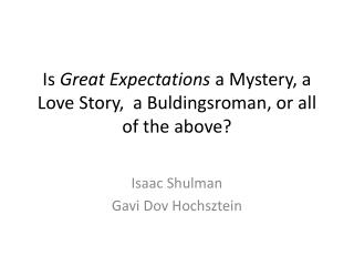Is  Great Expectations  a Mystery, a Love Story,  a Buldingsroman, or all of the above?