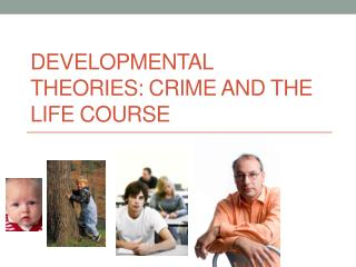 Developmental Theories: Crime and the Life Course
