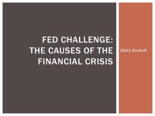 FED  CHALLENGE: The causes of the financial crisis