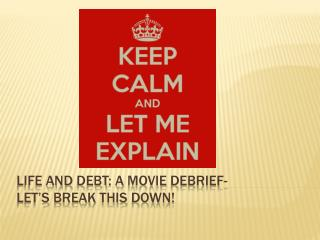 LIFE AND  debt : A  movie debrief -  let's  break  this  down!