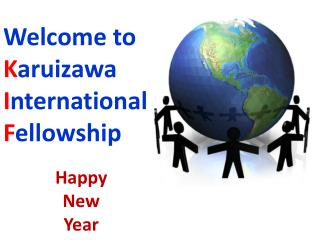 Welcome to K aruizawa I nternational F ellowship Happy  New  Year