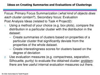 Ideas on Creating Summaries and Evaluations of  Clusterings