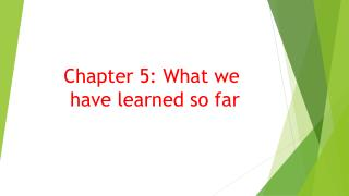 Chapter 5: What we have learned so far