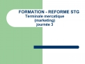 FORMATION - REFORME STG Terminale mercatique marketing journ e 3