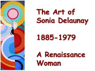 The Art of Sonia Delaunay 1885-1979 A Renaissance Woman