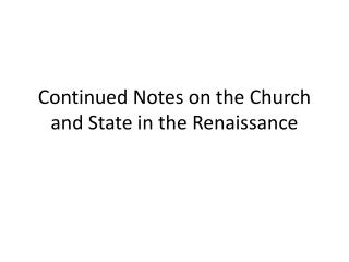 Continued Notes on the Church and State in the Renaissance