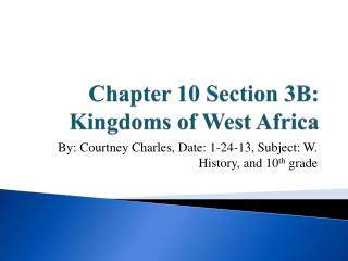 Chapter 10 Section 3B: Kingdoms of West Africa