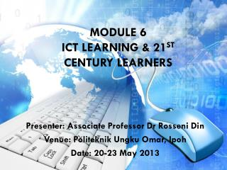 MODULE 6 ICT LEARNING & 21 st  century learners