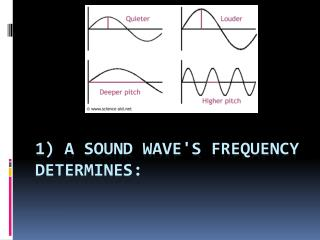 1) A  sound wave's frequency  determines: