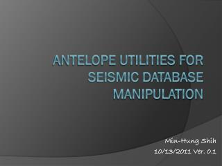 Antelope utilities for seismic database manipulation
