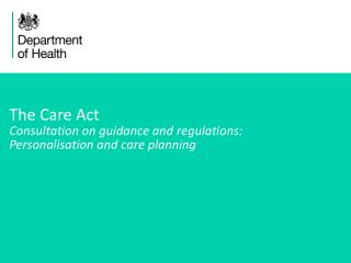 The Care Act Consultation on guidance and regulations: Personalisation and care planning