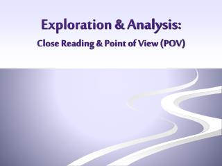 Exploration & Analysis: Close Reading & Point of View (POV)