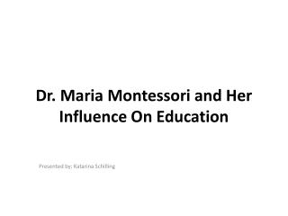 Dr. Maria Montessori and Her Influence On Education