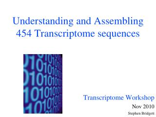 Understanding and Assembling  454 Transcriptome sequences