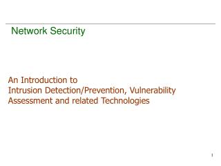 An Introduction to  Intrusion Detection/Prevention, Vulnerability Assessment and related Technologies