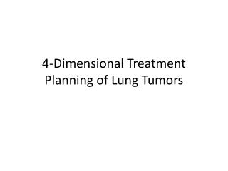 4-Dimensional Treatment Planning of Lung Tumors
