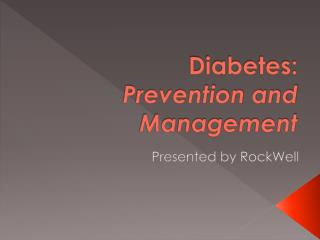 Diabetes:  Prevention and Management