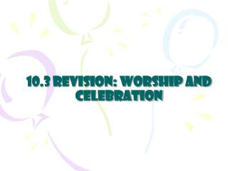 10.3 revision:  Worship and Celebration