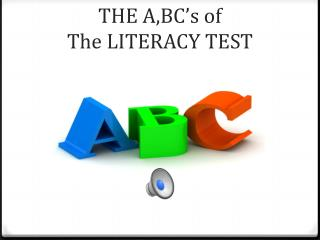 THE A,BC's of  The LITERACY TEST  AND YOU!!!