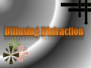 Diffusing Distraction