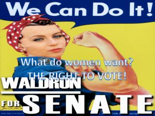 What do women want? THE RIGHT TO VOTE!