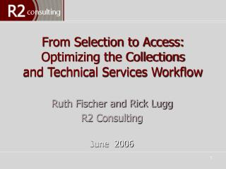 From Selection to Access:  Optimizing the Collections  and Technical Services Workflow