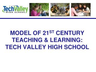MODEL OF 21 ST  CENTURY TEACHING & LEARNING: TECH VALLEY HIGH SCHOOL