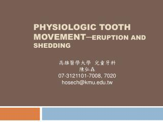 PHYSIOLOGIC TOOTH MOVEMENT ? ERUPTION AND SHEDDING