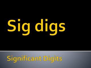 Sig digs Significant Digits