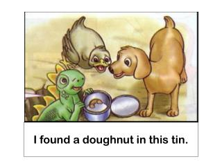 I found a doughnut in this  tin.
